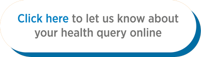 Click here to let us know about your health query online